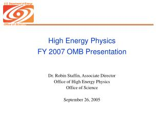 High Energy Physics FY 2007 OMB Presentation