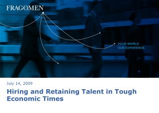 Hiring and Retaining Talent in Tough Economic Times