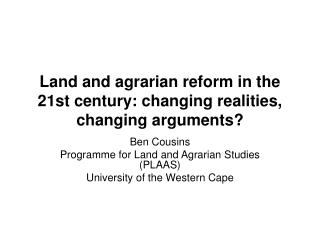 Land and agrarian reform in the 21st century: changing realities, changing arguments?