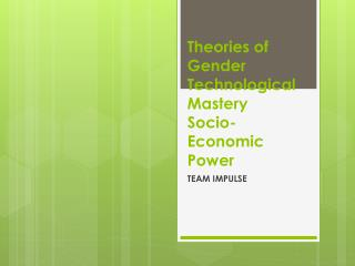 Theories of Gender Technological Mastery Socio-Economic Power
