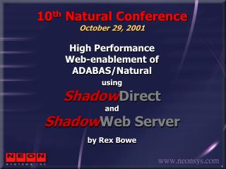 10 th  Natural Conference October 29, 2001 High Performance Web-enablement of ADABAS/Natural using Shadow Direct and Sha