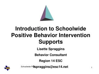 Introduction to Schoolwide Positive Behavior Intervention Supports Lisette Spraggins