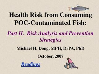 Health Risk from Consuming POC-Contaminated Fish: Part II.  Risk Analysis and Prevention Strategies Michael H. Dong, MPH