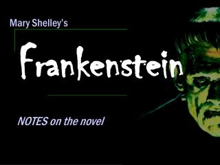 notes on frankeinstein Mary shelley's frankenstein mary wollstonecraft shelley (30 august 1797 - 1 february 1851), was a british writer, editor and biographer, the author of the famous classical gothic novel frankenstein: or, the modern prometheus (1818), and the wife of percy bysshe shelley, a well-known romantic poet.