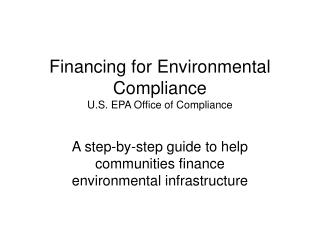 Financing for Environmental Compliance U.S. EPA Office of Compliance