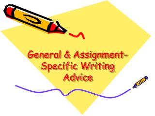 General & Assignment- Specific Writing Advice