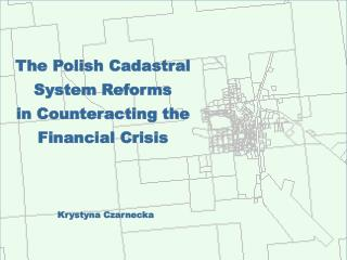 The Polish Cadastral System Reforms  in Counteracting the Financial Crisis