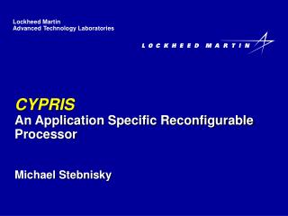 CYPRIS An Application Specific Reconfigurable Processor Michael Stebnisky