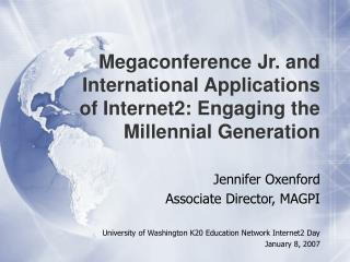 Megaconference Jr. and International Applications of Internet2: Engaging the Millennial Generation