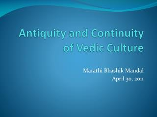 Antiquity and Continuity of Vedic Culture