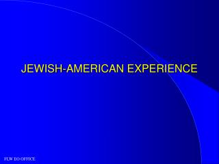 JEWISH-AMERICAN EXPERIENCE