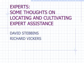 EXPERTS: SOME THOUGHTS ON  LOCATING AND CULTIVATING EXPERT ASSISTANCE