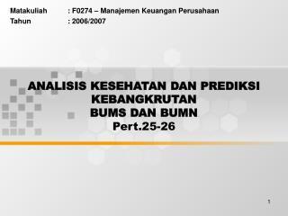 ANALISIS KESEHATAN DAN PREDIKSI KEBANGKRUTAN  BUMS DAN BUMN Pert.25-26