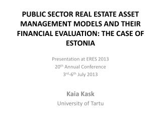 Presentation at ERES 2013  20 th  Annual Conference 3 rd -6 th  July 2013 Kaia Kask