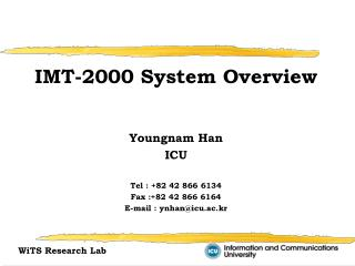 IMT-2000 System Overview Youngnam Han ICU Tel : +82 42 866 6134 Fax :+82 42 866 6164