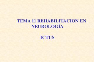 TEMA 11 REHABILITACION EN NEUROLOGÍA ICTUS