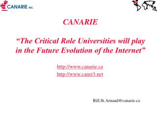 "CANARIE  ""The Critical Role Universities will play in the Future Evolution of the Internet"""