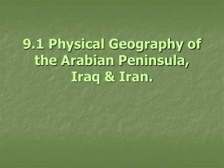 9.1 Physical Geography of the Arabian Peninsula, Iraq & Iran.