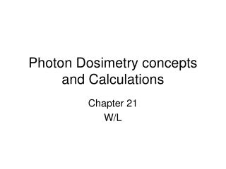 Photon Dosimetry concepts and Calculations