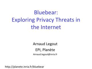 Bluebear:  Exploring Privacy Threats in the Internet