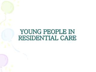 YOUNG PEOPLE IN RESIDENTIAL CARE