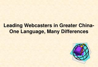 Leading Webcasters in Greater China- One Language, Many Differences