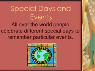 All over the world people celebrate different special days to remember particular events.