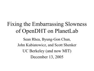 Fixing the Embarrassing Slowness of OpenDHT on PlanetLab