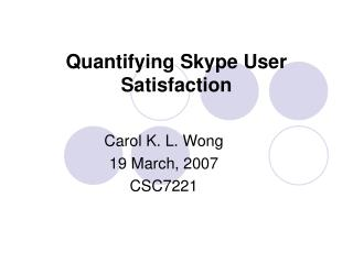 Quantifying Skype User Satisfaction