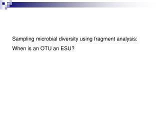 Sampling microbial diversity using fragment analysis: When is an OTU an ESU?
