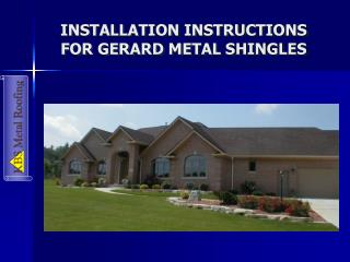 INSTALLATION INSTRUCTIONS FOR GERARD METAL SHINGLES