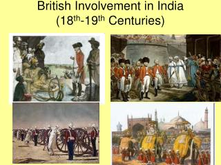 British Involvement in India  (18 th -19 th  Centuries)