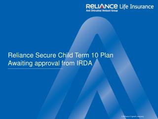 Reliance Secure Child Term 10 Plan Awaiting approval from IRDA