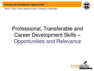 Professional, Transferable and Career Development Skills –  Opportunities and Relevance