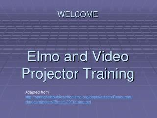 WELCOME Elmo and Video Projector Training