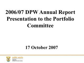 2006/07 DPW Annual Report Presentation to the Portfolio Committee