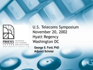 U.S. Telecoms Symposium November 20, 2002 Hyatt Regency Washington DC