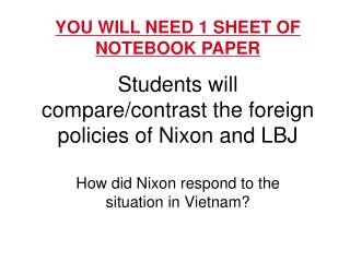 Students will compare/contrast the foreign policies of Nixon and LBJ
