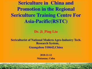 Dr. Ji_Ping Liu Sericulturist of National Modern Agro-Industry Tech. Research System,