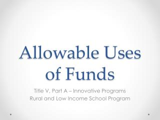 Allowable Uses of Funds