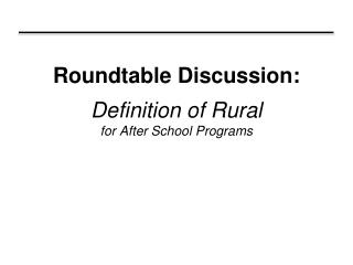 Roundtable Discussion: Definition of Rural for After School Programs