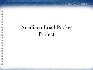Acadiana Load Pocket Project