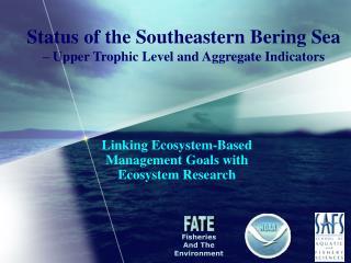Status of the Southeastern Bering Sea – Upper Trophic Level and Aggregate Indicators