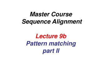 Master Course  Sequence Alignment  Lecture 9b Pattern matching part II