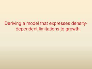 Deriving a model that expresses density-dependent limitations to growth.