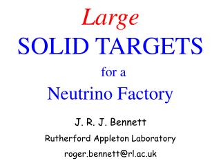 Large SOLID TARGETS for a Neutrino Factory J. R. J. Bennett Rutherford Appleton Laboratory