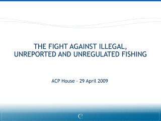 THE FIGHT AGAINST ILLEGAL, UNREPORTED AND UNREGULATED FISHING