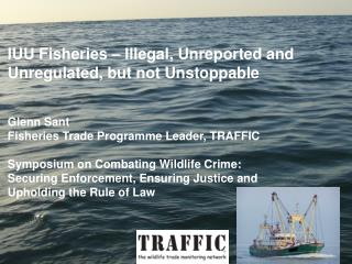 IUU Fisheries – Illegal, Unreported and Unregulated, but not Unstoppable  Glenn Sant
