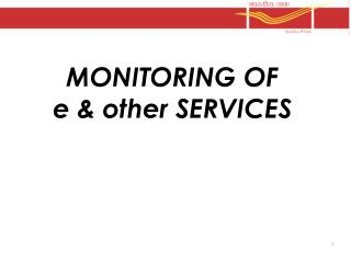MONITORING OF  e & other SERVICES