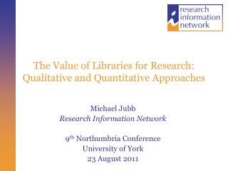 The Value of Libraries for Research: Qualitative and Quantitative Approaches